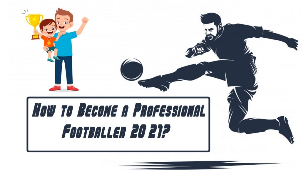 How to Become a Professional Footballer 2021?