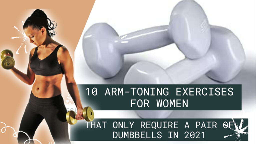 10 Arm-Toning Exercises for women That Only Require a Pair of Dumbbells in 2021