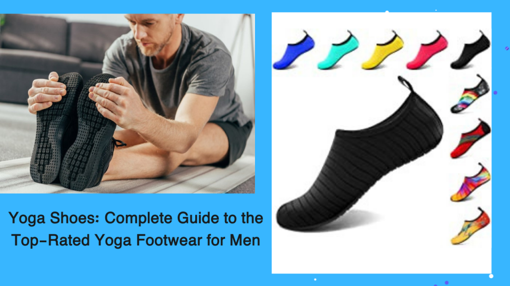 Yoga Shoes: Complete Guide to the Top-Rated Yoga Footwear for Men